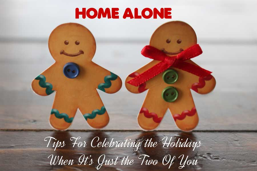Tips for Celebrating the Holidays When It Is Just The Two Of You